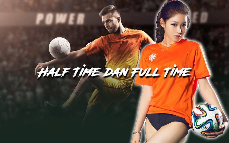 Half Time Dan Full Time Dalam Taruhan Bola Kekinian